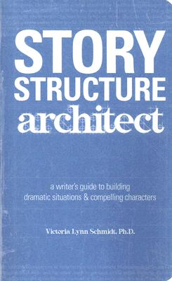 Story Structure Architect By Schmidt, Victoria Lynn, Ph.D.